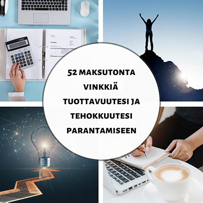52 maksutonta vinkkiä tuottavuutesi ja tehokkuutesi parantamiseen